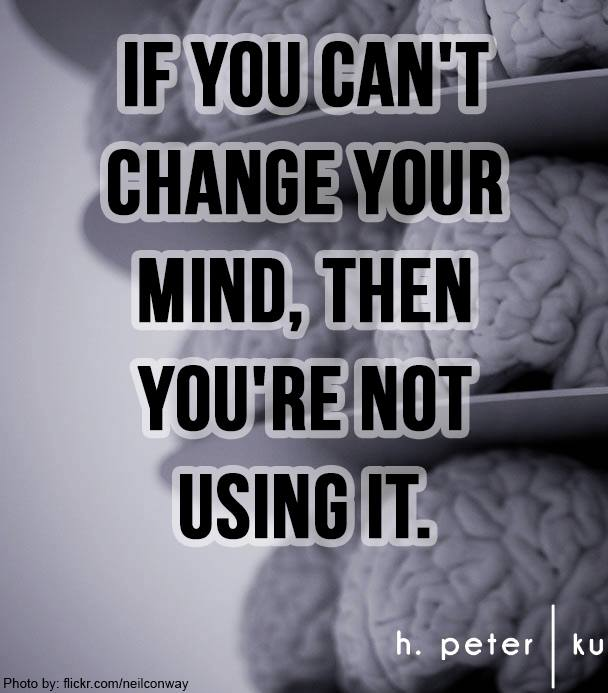 If-you-cant-change-your-mind-then-you-are-not-using-it