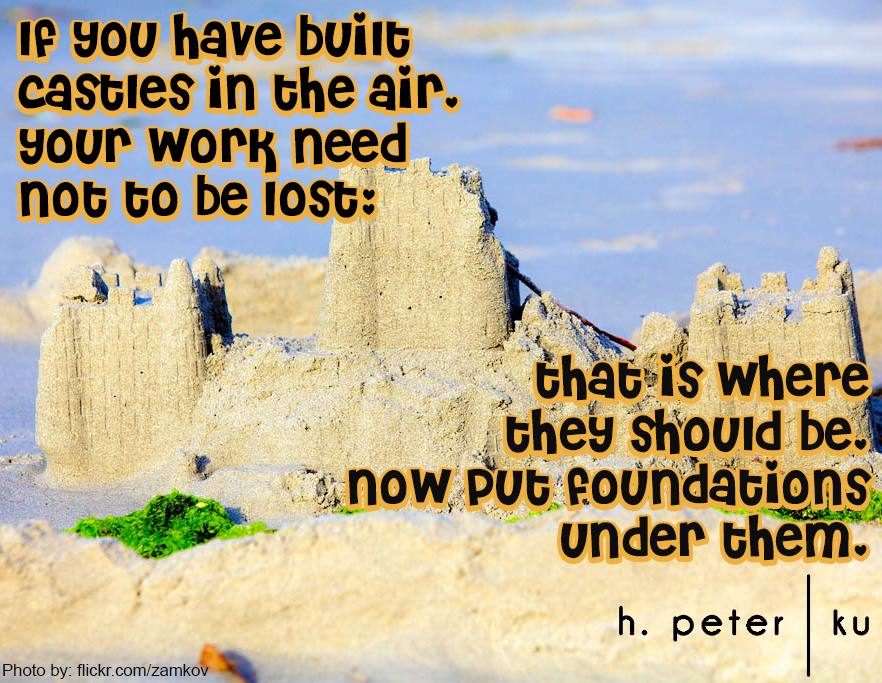 If-you-have-built-castles-in-the-air-your-work-need-not-to-be-lost-that-is-where-they-should-be-now-put-foundations-under-them