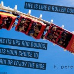 Life-is-like-a-roller-coaster-it-has-ups-and-downs-but-it-is-your-choice-to-scream-or-enjoy-the-ride