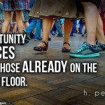 Opportunity-dances-with-those-already-on-the-dance-floor