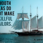 Smooth-seas-do-not-make-skillful-sailors