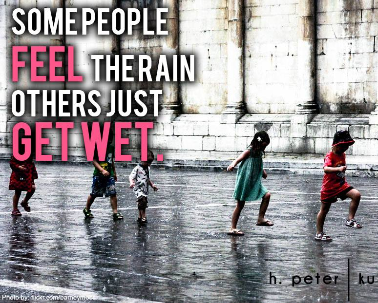 Some-people-feel-the-rain-others-just-get-wet