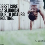 The-best-cure-for-a-sluggish-mind-is-to-disturb-its-routine