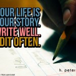 Your-life-is-your-story-write-well-edit-often