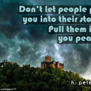 Dont-let-people-pull-you-into-their-storm-pull-them-into-your-peace