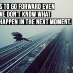 Faith-is-to-go-forward-even-when-we-dont-know-what-might-happen-in-the-next-moment