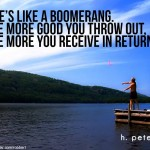 Life-is-like-a-boomerang-the-more-good-you-throw-out-the-more-you-receive-in-return