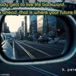Nobody-gets-to-live-life-backward-look-ahead-that-is-where-your-future-lies