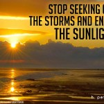 Stop-seeking-out-the-storms-and-enjoy-the-sunlight