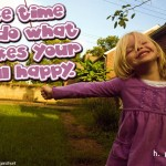 Take-time-to-do-what-makes-your-soul-happy