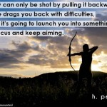 An-arrow-can-only-be-shot-by-pulling-it-backward-when-life-drags-you-back-with-difficulties-it-means-its-going-to-launch-you-into-something-great-so-just-focus-and-keep-aiming