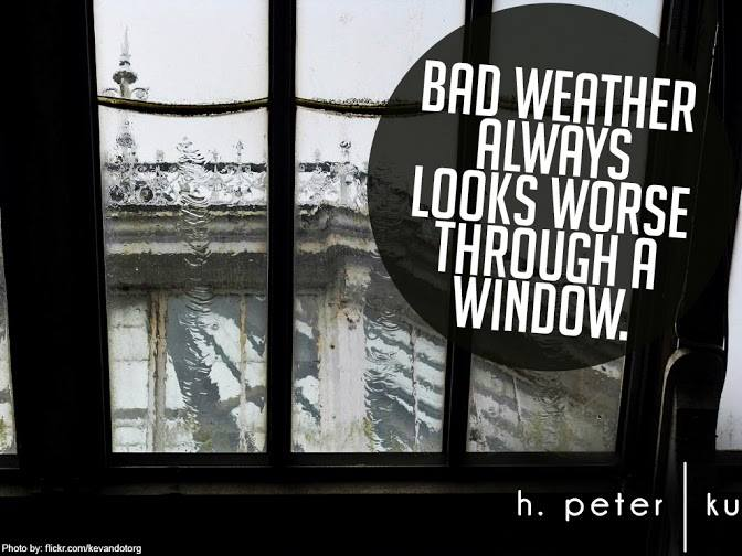 Bad-weather-always-looks-worse-through-a-window