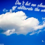 Dont-let-one-cloud-obliterate-the-whole-sky