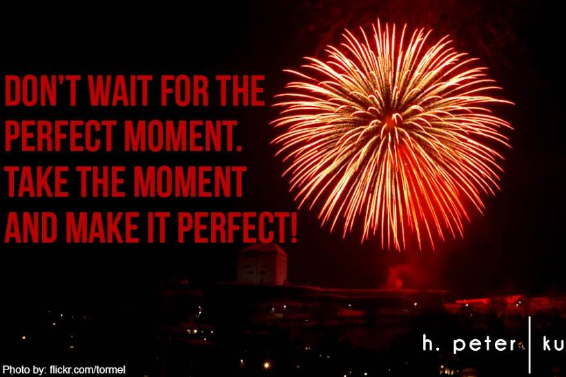 Dont-wait-for-the-perfect-moment-take-the-moment-and-make-it-perfect