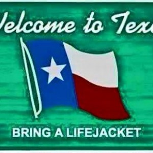 Welcome to Texas, Bring a lifejacket