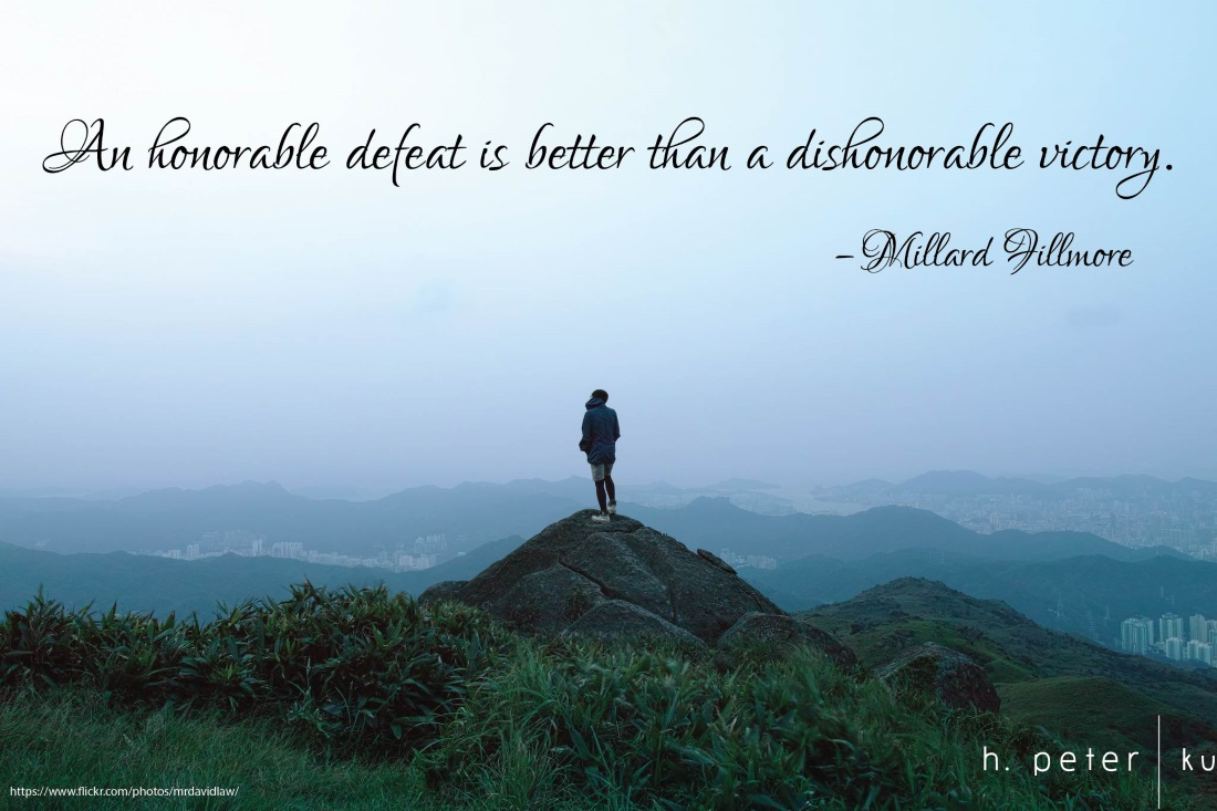 A honorable defeat is better than a dishonorable victory