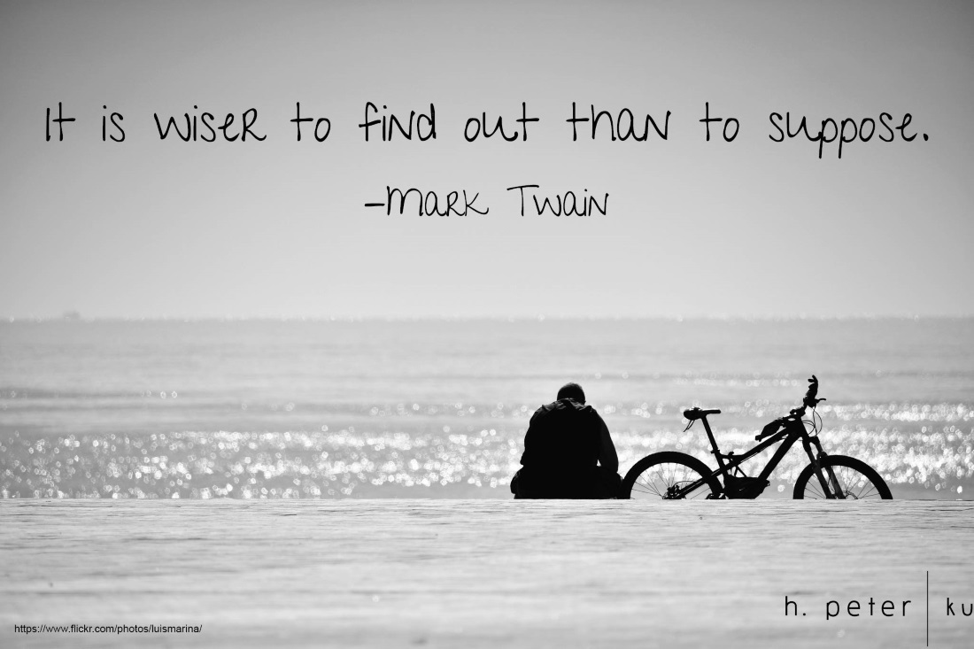 It is wiser to find out than to suppose