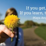 If you get, give. If you learn, teach.