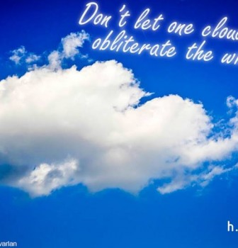 Don't let one cloud obliterate the whole sky