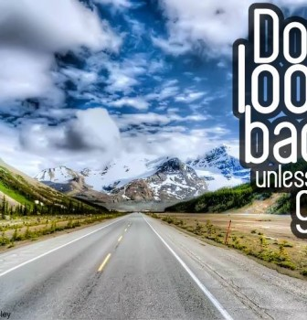 Don't look back unless it's a good view