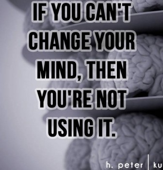 If you can't change your mind then you're not using it