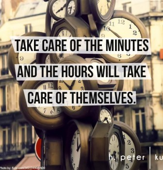 Take care of the minutes and the hours will take care of themselves