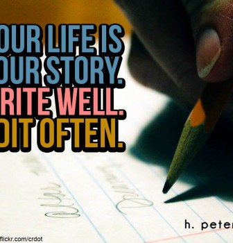 Your life is your story – Write well – Edit often
